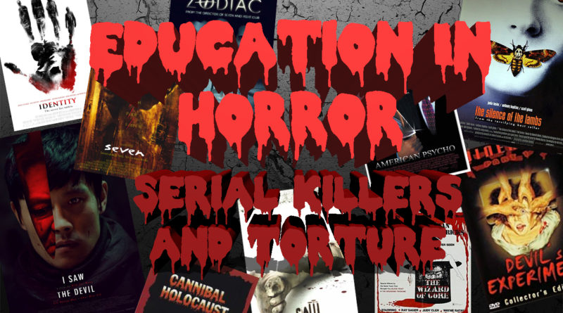 Education In Horror: Serial Killers and Torture